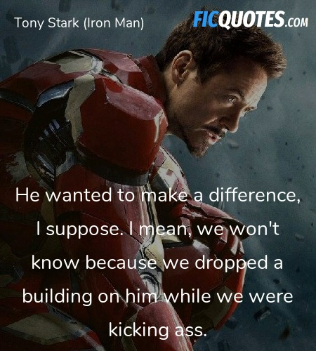 He wanted to make a difference, I suppose. I mean... quote image