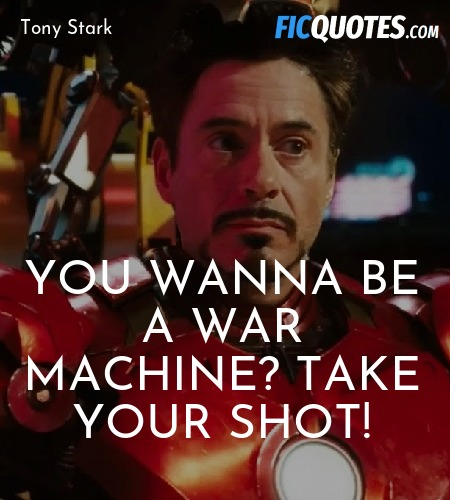 You wanna be a War Machine? Take your shot quote image