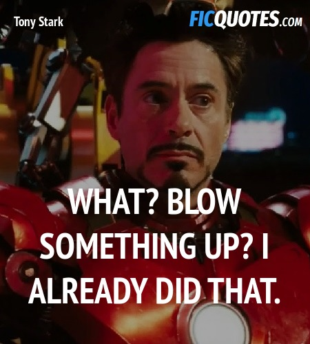 What? Blow something up? I already did that... quote image
