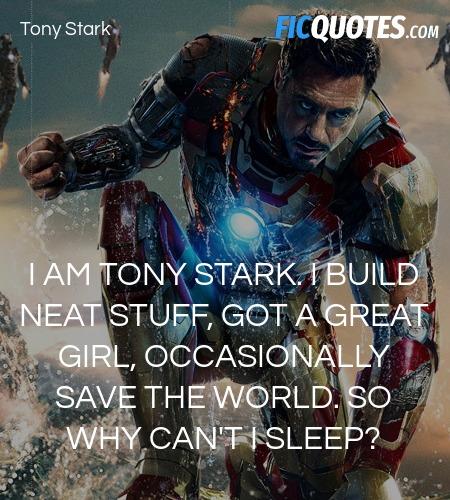 I am Tony Stark. I build neat stuff, got a great ... quote image