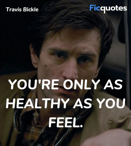 You're only as healthy as you feel quote image