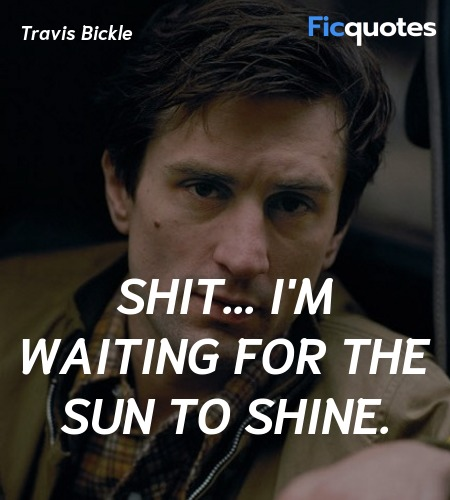 Shit... I'm waiting for the sun to shine quote image