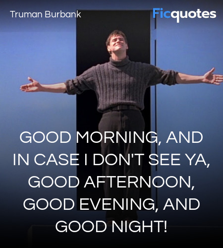 Good morning, and in case I don't see ya, good ... quote image