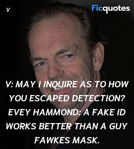 A fake ID works better than a Guy Fawkes mask... quote image