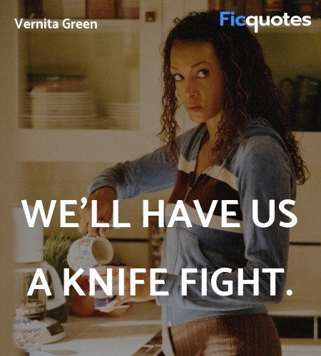 We'll have us a knife fight quote image