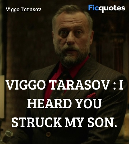 Viggo Tarasov : I heard you struck my son quote image