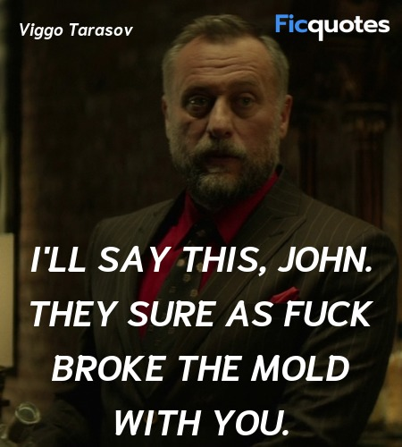I'll say this, John. They sure as fuck broke the ... quote image