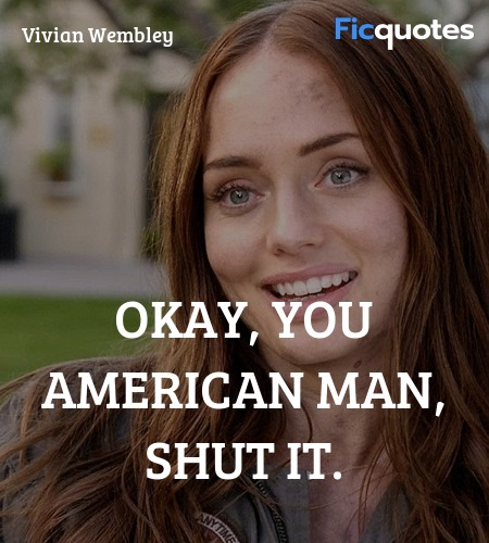 Okay, you American man, shut it quote image