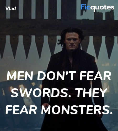 Men don't fear swords. They fear monsters quote image