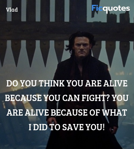 Do you think you are alive because you can fight? ... quote image