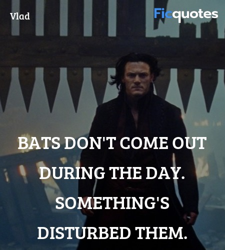 Bats don't come out during the day. Something's ... quote image