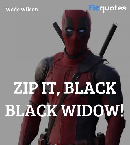 Zip it, black Black Widow quote image