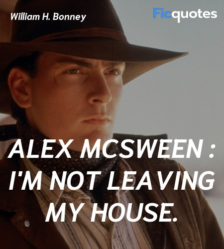 Alex McSween : I'm not leaving my house quote image
