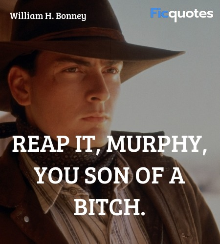 Reap it, Murphy, you son of a bitch quote image