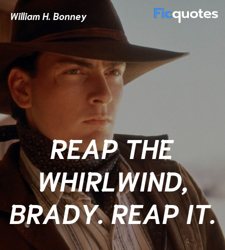 Reap the whirlwind, Brady. Reap it quote image