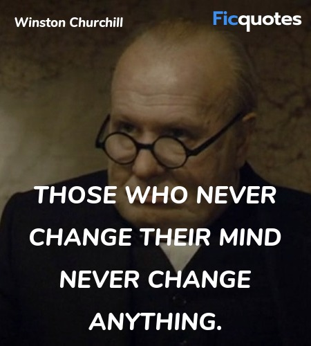 Those who never change their mind never change anything. image