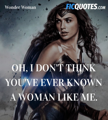 Oh, I don't think you've ever known a woman like ... quote image