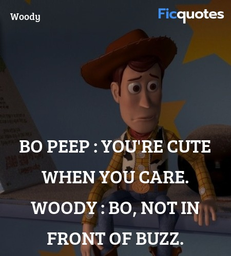 Bo Peep :  You're cute when you care.