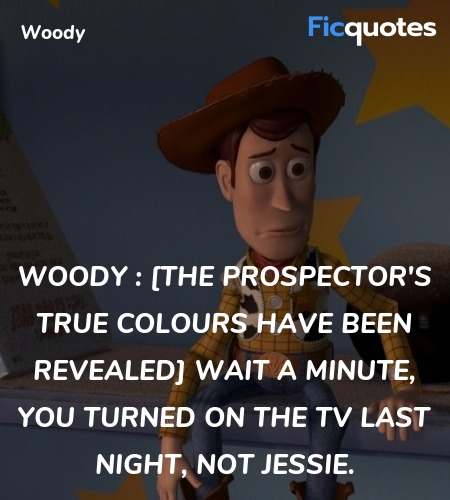 Woody : [the Prospector's true colours have been ... quote image