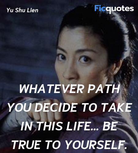 Whatever path you decide to take in this life... ... quote image