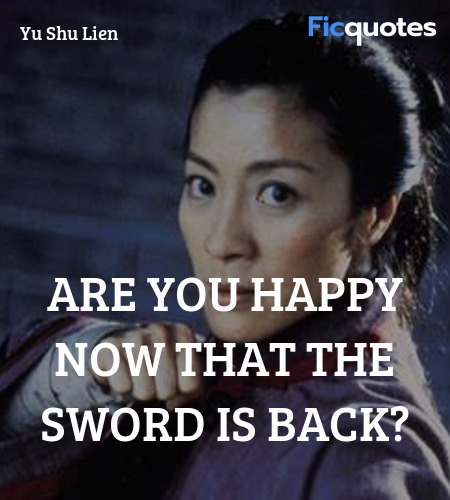 Are you happy now that the sword is back quote image