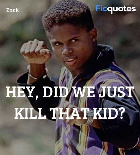 Hey, did we just kill that kid quote image